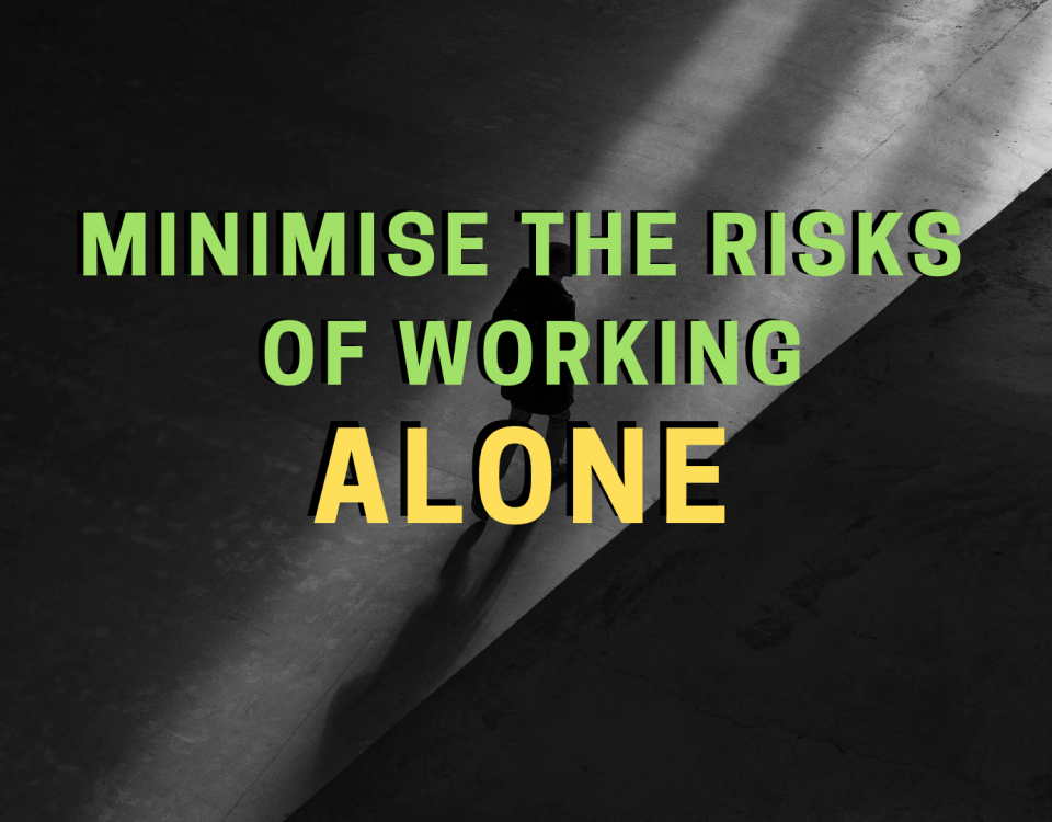 Minimise the Risks of Working Alone